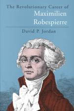 The Revolutionary Career of Maximilien Robespierre