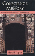 Conscience and Memory: Meditations in a Museum of the Holocaust