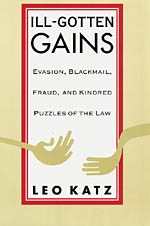 Ill-Gotten Gains: Evasion, Blackmail, Fraud, and Kindred Puzzles of the Law