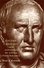 Cicero, Catullus, and the Language of Social Performance