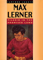 Max Lerner: Pilgrim in the Promised Land