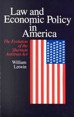 Law and Economic Policy in America: The Evolution of the Sherman Antitrust Act