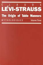 The Origin of Table Manners: Mythologiques, Volume 3