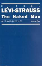 The Naked Man: Mythologiques, Volume 4