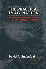 The Practical Imagination: The German Sciences of State in the Nineteenth Century