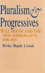 Pluralism and Progressives: Hull House and the New Immigrants, 1890-1919