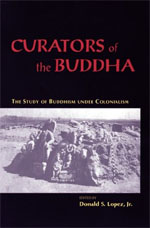 Curators of the Buddha: The Study of Buddhism under Colonialism