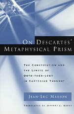 On Descartes' Metaphysical Prism: The Constitution and the Limits of Onto-theo-logy in Cartesian Thought