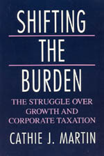 Shifting the Burden: The Struggle over Growth and Corporate Taxation