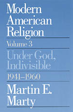 Modern American Religion, Volume 3: Under God, Indivisible, 1941-1960