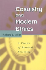 Casuistry and Modern Ethics: A Poetics of Practical Reasoning