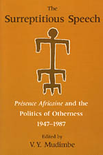 The Surreptitious Speech: Presence Africaine and the Politics of Otherness 1947-1987