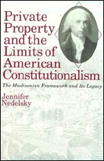 Private Property and the Limits of American Constitutionalism: The Madisonian Framework and Its Legacy