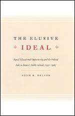 The Elusive Ideal: Equal Educational Opportunity and the Federal Role in Boston's Public Schools, 1950-1985