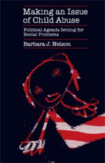 Making an Issue of Child Abuse: Political Agenda Setting for Social Problems