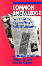 Common Knowledge: News and the Construction of Political Meaning
