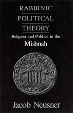 Rabbinic Political Theory: Religion and Politics in the Mishnah