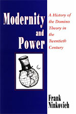 Modernity and Power: A History of the Domino Theory in the Twentieth Century