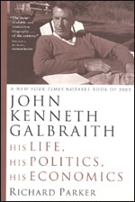 John Kenneth Galbraith: His Life, His Politics, His Economics
