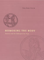 Humoring the Body: Emotions and the Shakespearean Stage