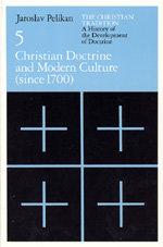 The Christian Tradition: A History of the Development of Doctrine, Volume 5: Christian Doctrine and Modern Culture (since 1700)
