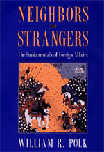 Neighbors and Strangers: The Fundamentals of Foreign Affairs