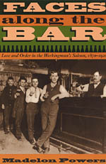 Faces along the Bar: Lore and Order in the Workingman's Saloon, 1870-1920