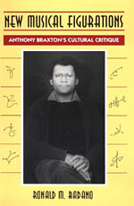 New Musical Figurations: Anthony Braxton's Cultural Critique