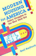 Modern Housing for America: Policy Struggles in the New Deal Era