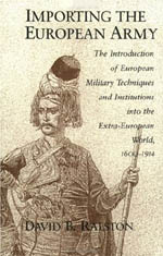 Importing the European Army: The Introduction of European Military Techniques and Institutions in the Extra-European World, 1600-1914