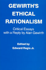 Gewirth's Ethical Rationalism: Critical Essays with a Reply by Alan Gewirth
