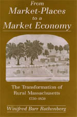 From Market-Places to a Market Economy: The Transformation of Rural Massachusetts, 1750-1850