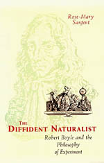 The Diffident Naturalist: Robert Boyle and the Philosophy of Experiment