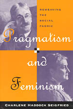 Pragmatism and Feminism: Reweaving the Social Fabric