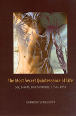 The Most Secret Quintessence of Life: Sex, Glands, and Hormones, 1850-1950