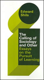 The Selected Papers of Edward Shils, Volume 3: The Calling of Sociology and Other Essays on the Pursuit of Learning