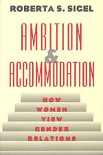 Ambition and Accommodation: How Women View Gender Relations