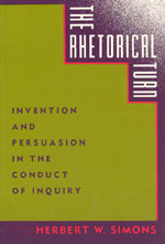 The Rhetorical Turn: Invention and Persuasion in the Conduct of Inquiry
