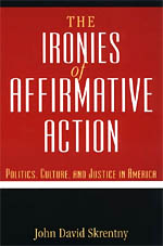 The Ironies of Affirmative Action: Politics, Culture, and Justice in America