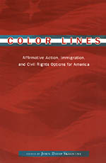 Color Lines: Affirmative Action, Immigration, and Civil Rights Options for America