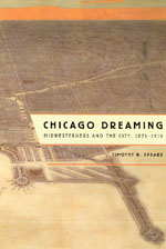 Chicago Dreaming: Midwesterners and the City, 1871-1919