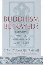 Buddhism Betrayed?: Religion, Politics, and Violence in Sri Lanka