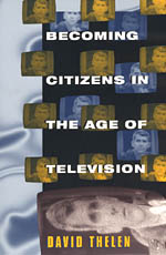 Becoming Citizens in the Age of Television: How Americans Challenged the Media and Seized Political Initiative during the Iran-Contra Debate