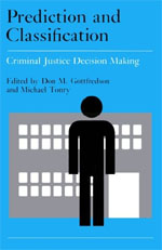 Crime and Justice, Volume 9: Prediction and Classification in Criminal Justice Decision Making