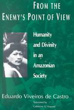 From the Enemy's Point of View: Humanity and Divinity in an Amazonian Society