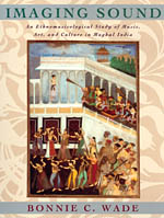 Imaging Sound: An Ethnomusicological Study of Music, Art, and Culture in Mughal India