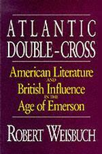 Atlantic Double-Cross: American Literature and British Influence in the Age of Emerson