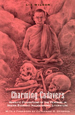 Charming Cadavers: Horrific Figurations of the Feminine in Indian Buddhist Hagiographic Literature