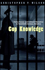 Cop Knowledge: Police Power and Cultural Narrative in Twentieth-Century America