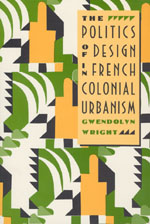 The Politics of Design in French Colonial Urbanism